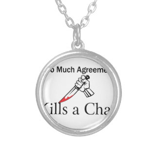 Too Much Agreement Kills a Chat Silver Plated Necklace