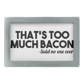 Too Much Bacon Belt Buckle