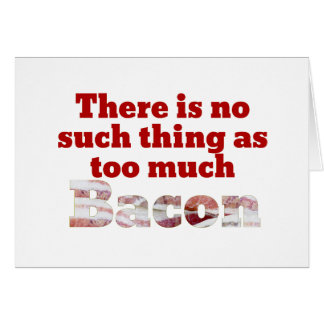 Too Much Bacon? Card