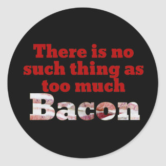 Too much BACON? Classic Round Sticker