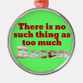 Too Much Bacon? Metal Ornament
