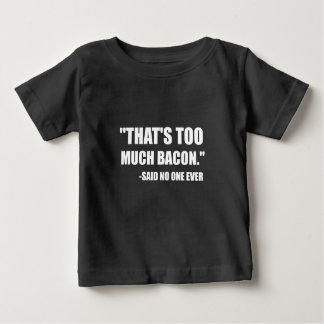 Too Much Bacon Said Baby T-Shirt