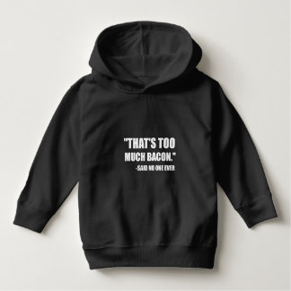 Too Much Bacon Said Hoodie