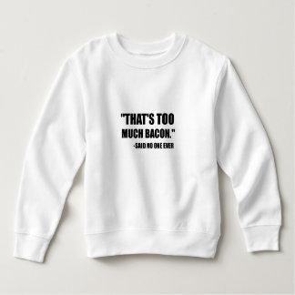 Too Much Bacon Said Sweatshirt