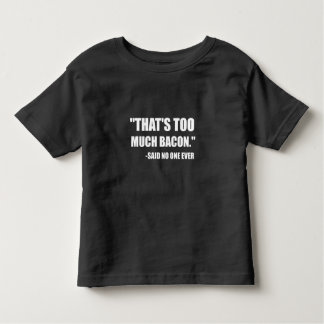 Too Much Bacon Said Toddler T-shirt