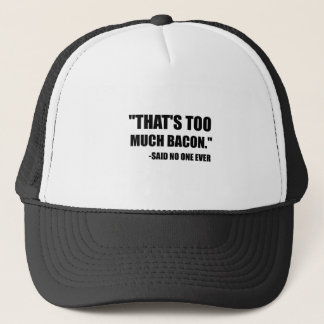 Too Much Bacon Said Trucker Hat