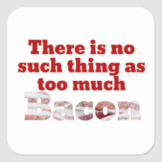 Too Much Bacon? Square Sticker