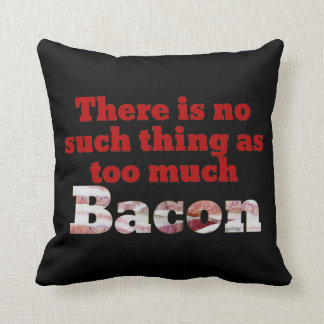 Too much BACON? Throw Pillow