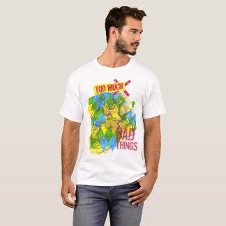 Too Much Bad Thing Tshirt