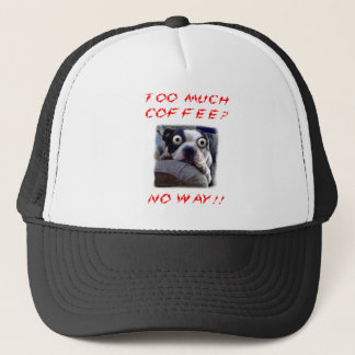 Too much coffee? No way Trucker Hat