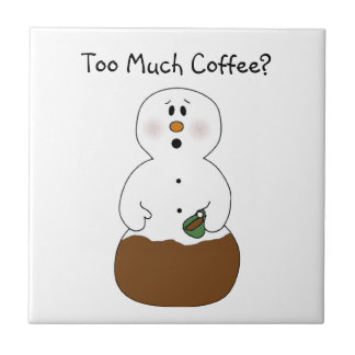Too Much Coffee Snowman Tile