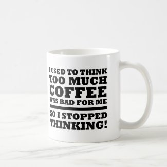 Too Much Coffee Stopped Thinking Funny Mug