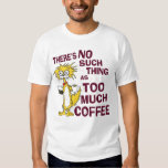 Too Much Coffee Tees