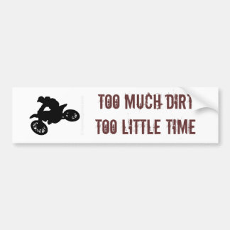 TOO MUCH DIRT TOO LITTLE TIME CAR BUMPER STICKER