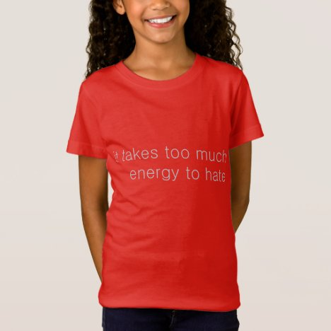 Too Much Energy to Hate T-Shirt