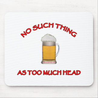 Too Much Head - Beer Mouse Pad