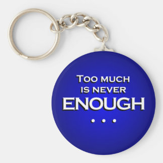 Too Much Is Never Enough Basic Round Button Keychain