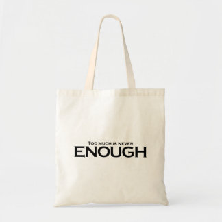 Too Much Is Never Enough Tote Bag