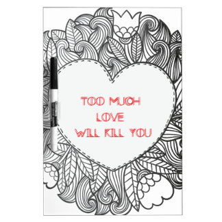 Too Much  Love  Will Kill You Dry Erase Whiteboards