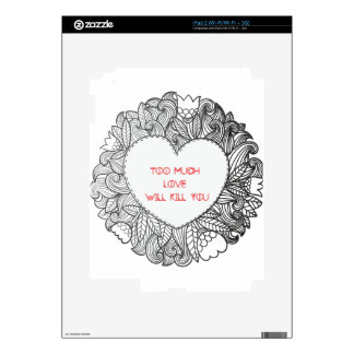 Too Much  Love  Will Kill You iPad 2 Skins
