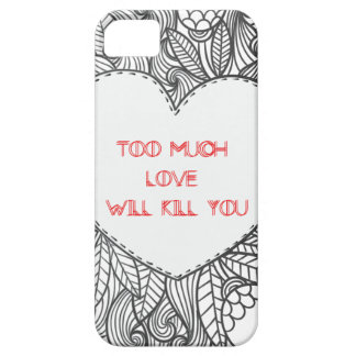 Too Much  Love  Will Kill You iPhone SE/5/5s Case