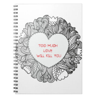 Too Much  Love  Will Kill You Note Book