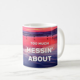 Too Much Messin' About Coffee Mug