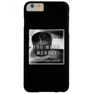 Too Much Monday Not Enough Coffee Barely There iPhone 6 Plus Case