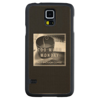 Too Much Monday Not Enough Coffee Carved Maple Galaxy S5 Slim Case