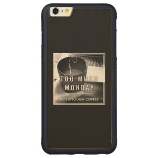 Too Much Monday Not Enough Coffee Carved Maple iPhone 6 Plus Bumper Case
