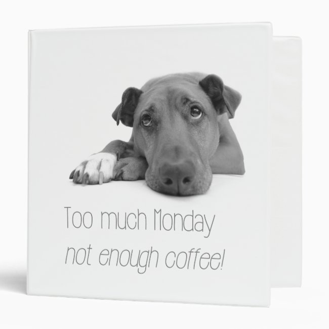 Too much Monday, not enough coffee Dog & Fun quote