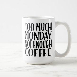 Too Much Monday Not Enough Coffee Funny Coffee Mug