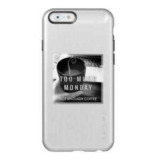 Too Much Monday Not Enough Coffee Incipio Feather Shine iPhone 6 Case