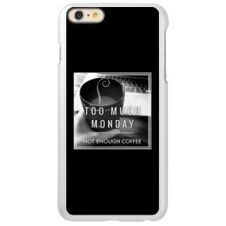 Too Much Monday Not Enough Coffee Incipio Feather Shine iPhone 6 Plus Case
