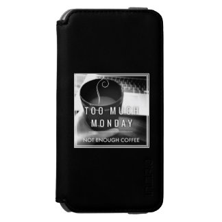Too Much Monday Not Enough Coffee iPhone 6/6s Wallet Case