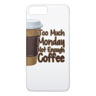 Too Much Monday Not Enough Coffee iPhone 8 Plus/7 Plus Case