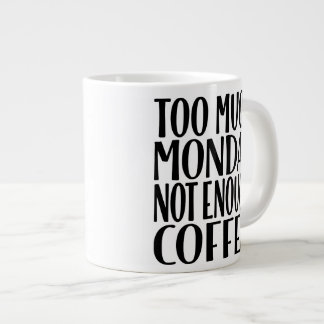Too Much Monday Not Enough Coffee Jumbo Coffee Mug