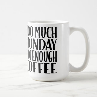Too Much Monday Not Enough Coffee LOL Coffee Mug