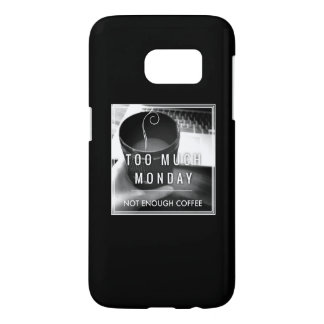 Too Much Monday Not Enough Coffee Samsung Galaxy S7 Case