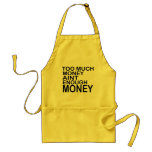 Too Much Money Aint Enough Money .. -- Apparel Aprons