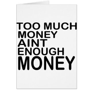 Too Much Money Aint Enough Money .. -- Apparel Card