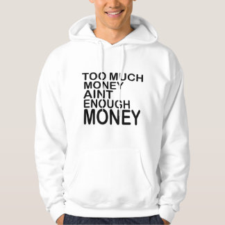 Too Much Money Aint Enough Money .. -- Apparel Hoodie