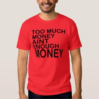 Too Much Money Aint Enough Money .. -- Apparel T-shirt