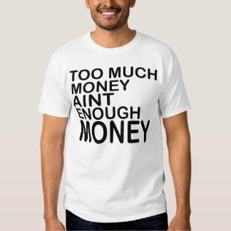 Too Much Money Aint Enough .. -- T-Shirt