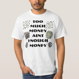 Too much money tee shirt