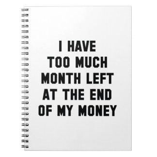 Too Much Month Left Notebook