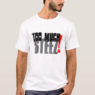 Too Much Steez T-Shirt