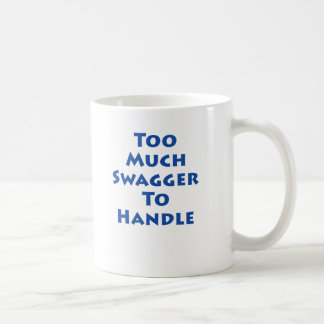 Too Much Swagger To Handle! Coffee Mug