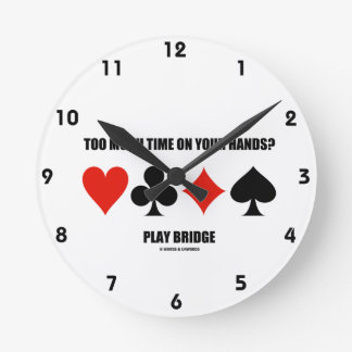 Too Much Time On Your Hands? Play Bridge Round Wall Clock
