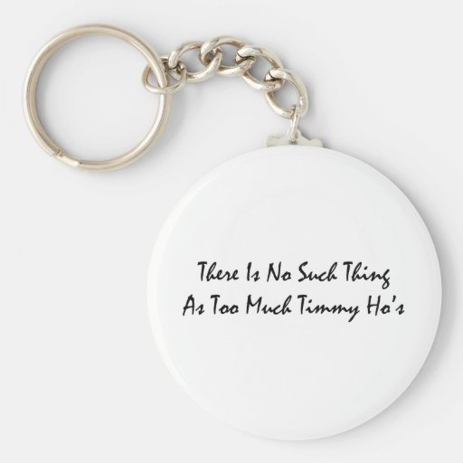 Too Much Timmy Hos Key Chains